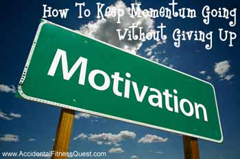 How To Keep The Momentum Without Giving Up