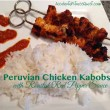 Peruvian Chicken Kabobs with Roasted Red Pepper Sauce and Jasmine Rice