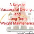 Three Keys To Successful Dieting and Weight Maintenance